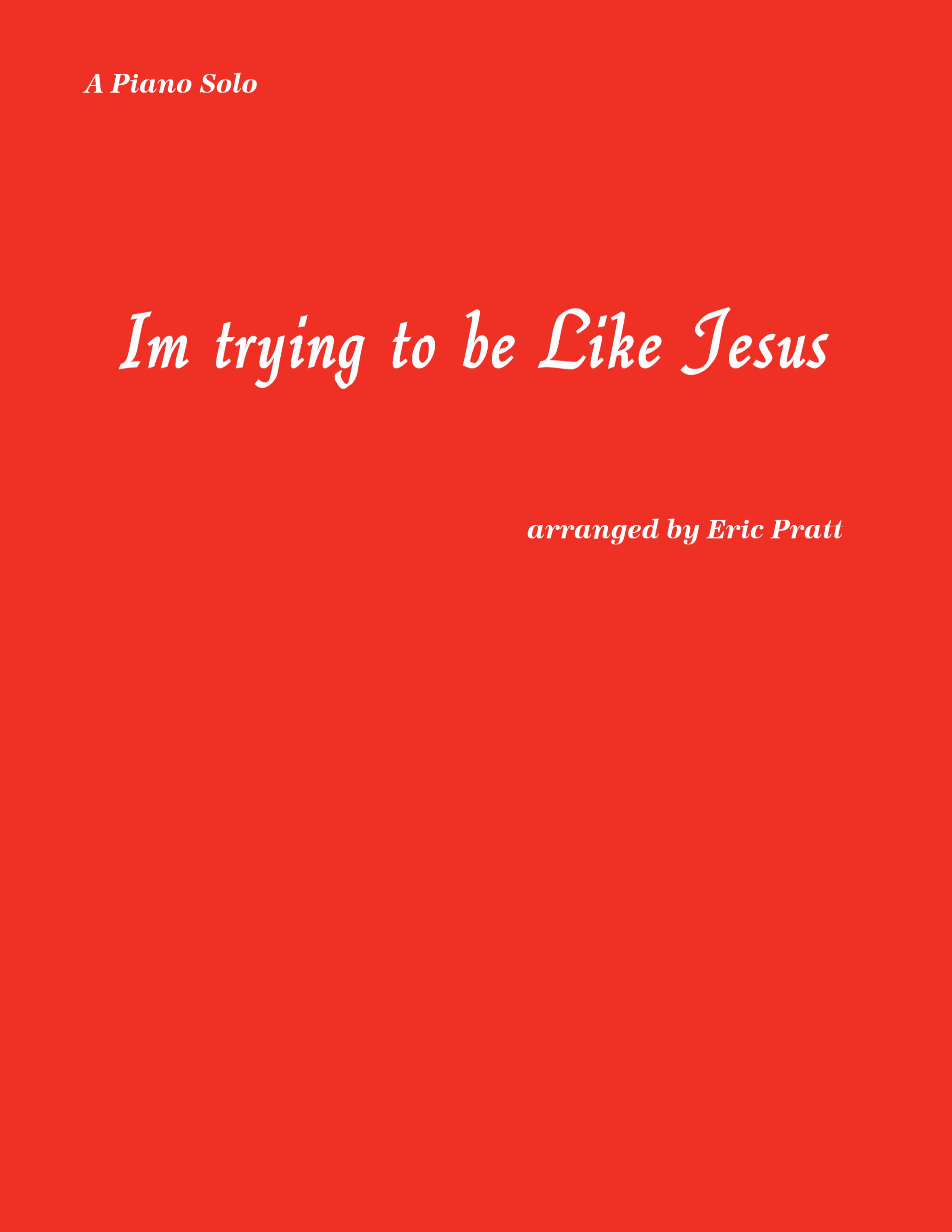 I\'m Trying to Be Like Jesus