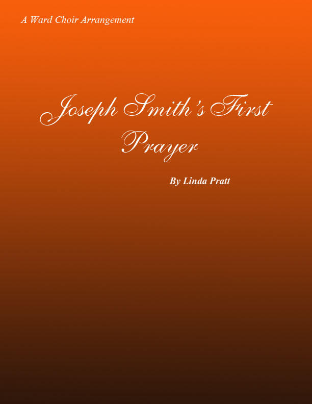 Joseph Smith\'s First Prayer  SATB