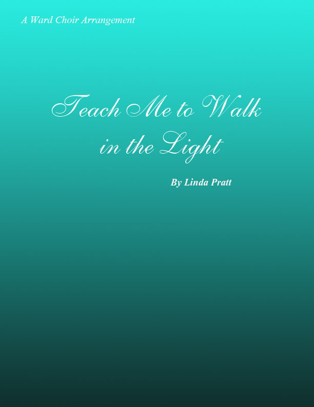 Teach Me To Walk in the Light  SATB
